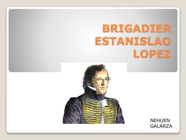 BRIGADIER ESTANISLAO LOPEZ NEHUEN GALARZA