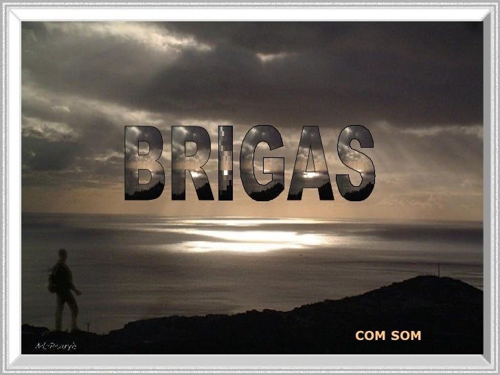 BRIGAS COM SOM