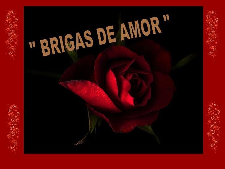 """"""" BRIGAS DE AMOR """""""