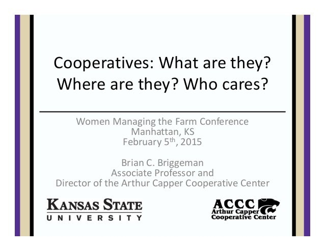 Cooperatives: What are they?  Where are they? Who cares? Women Managing the Farm Conference Manhattan, KS February 5th, 20...