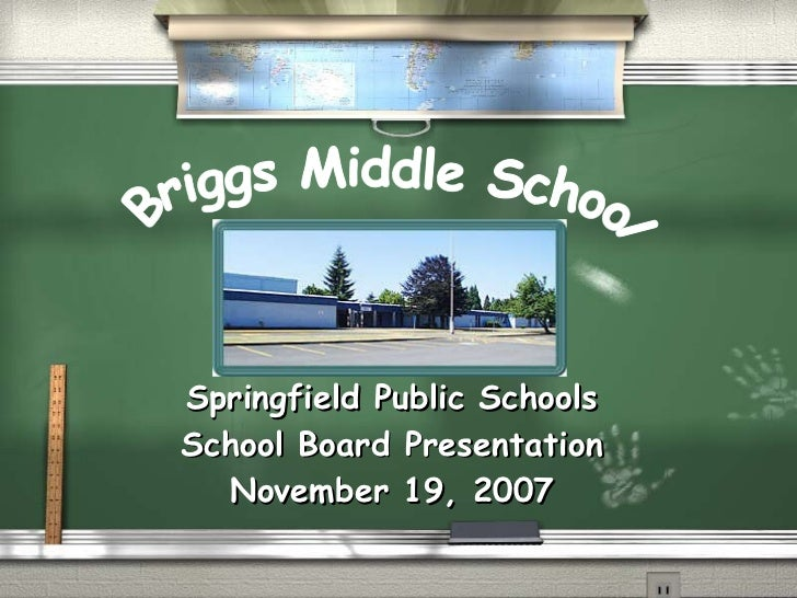 Springfield Public Schools School Board Presentation November 19, 2007 Briggs Middle School