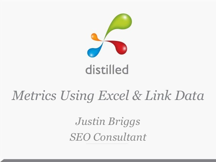 Metrics Using Excel & Link Data          Justin Briggs         SEO Consultant