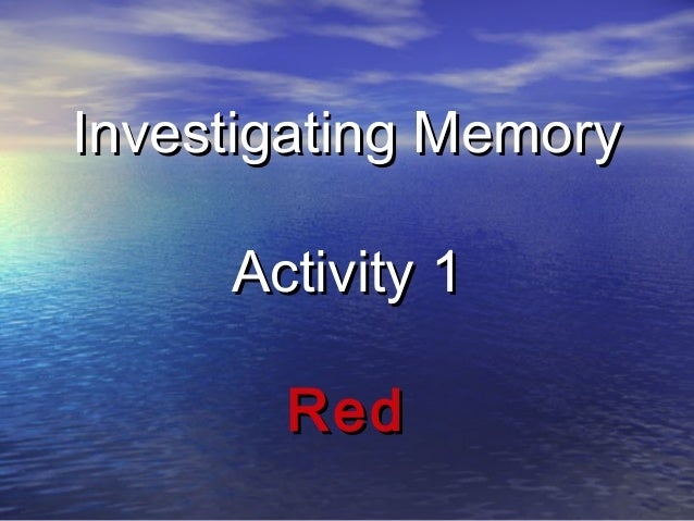 Investigating MemoryInvestigating Memory Activity 1Activity 1 RedRed