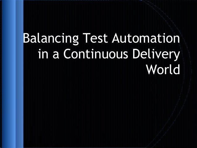 Balancing Test Automationin a Continuous DeliveryWorld