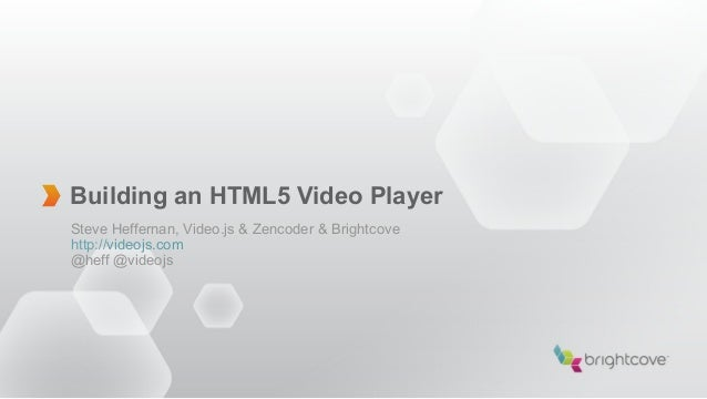 Building an HTML5 Video PlayerSteve Heffernan, Video.js & Zencoder & Brightcovehttp://videojs.com@heff @videojs