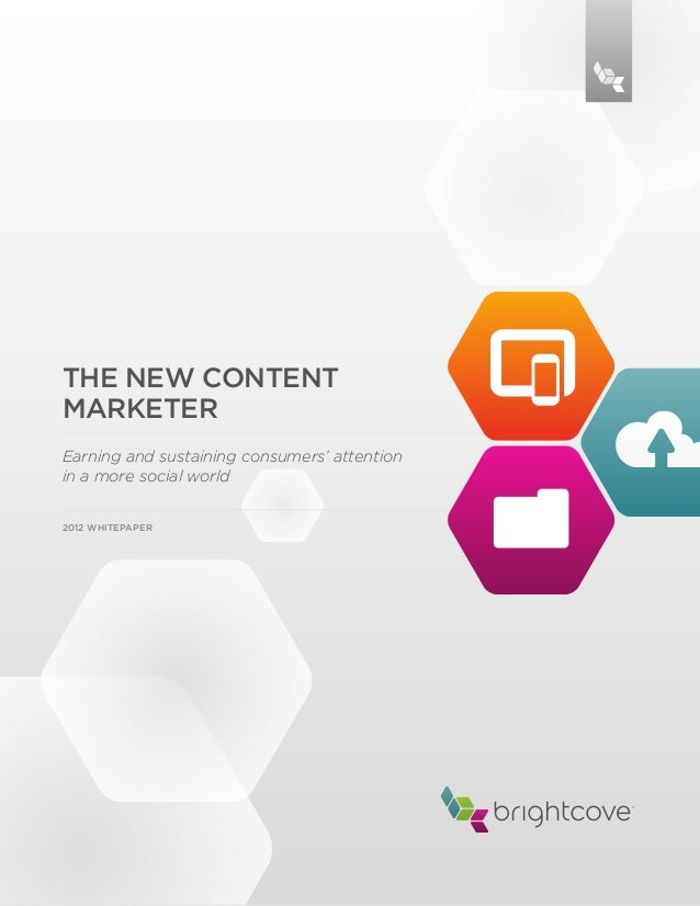 THE NEW CONTENTMARKETEREarning and sustaining consumers' attentionin a more social world2012 WHITEPAPER                   ...