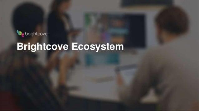 Brightcove Inc. Brightcove Ecosystem 1