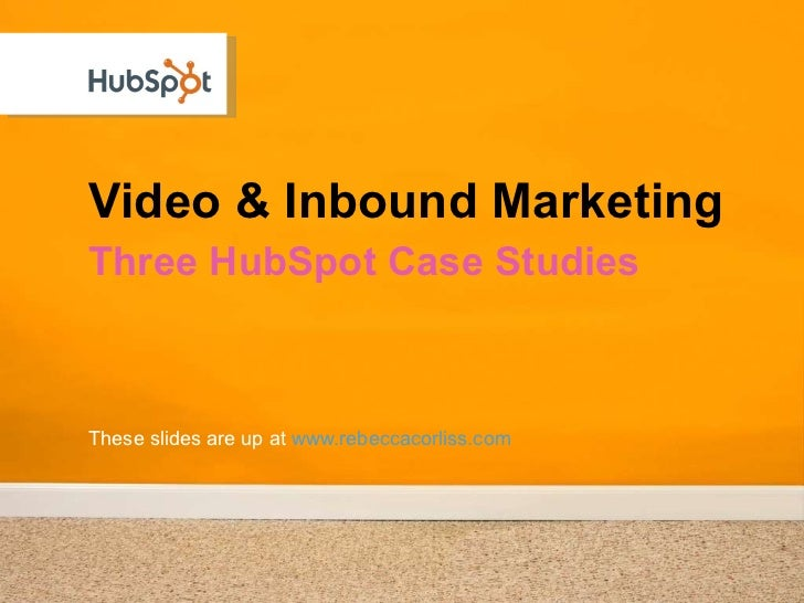 Video & Inbound Marketing These slides are up at  www.rebeccacorliss.com <ul><li>Three HubSpot Case Studies </li></ul>