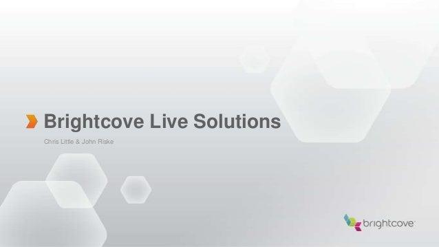 Brightcove Live SolutionsChris Little & John Riske