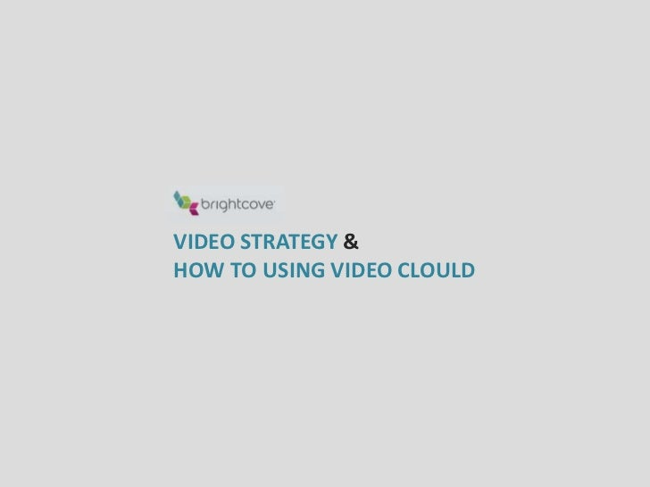 VIDEO STRATEGY &HOW TO USING VIDEO CLOULD