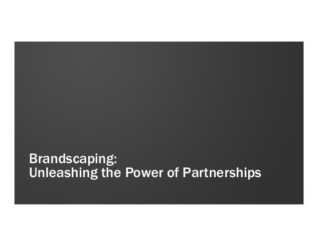 Brandscaping:Unleashing the Power of Partnerships