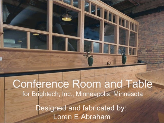 Conference Room and Table for Brightech, Inc., Minneapolis, Minnesota  Designed and fabricated by: Loren E Abraham