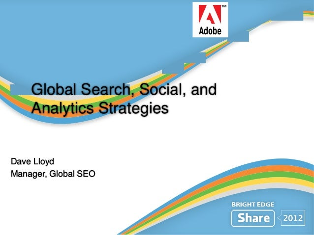 Global Search, Social, andAnalytics StrategiesDave LloydManager, Global SEO