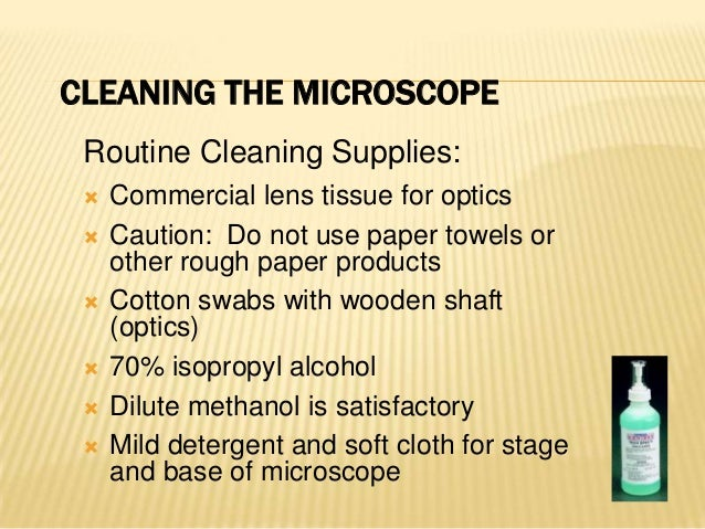 CLEANING OCULARS AND OBJECTIVES Unplug the microscope Wash hands Remove dust from optical glasssurfaces Carefully remo...