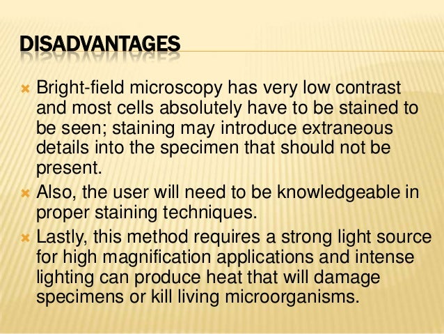 DISADVANTAGES Bright-field microscopy has very low contrastand most cells absolutely have to be stained tobe seen; staini...