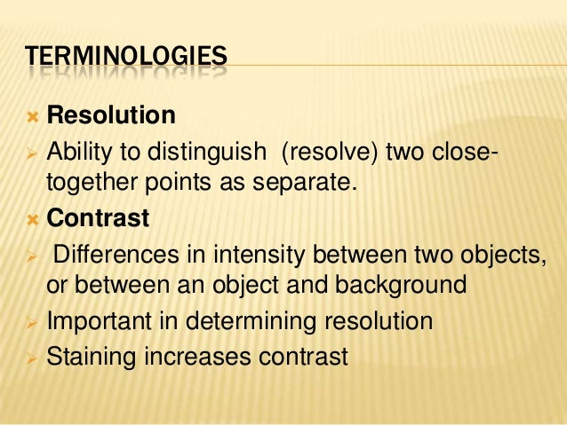 TERMINOLOGIES Resolution Ability to distinguish (resolve) two close-together points as separate. Contrast Differences ...
