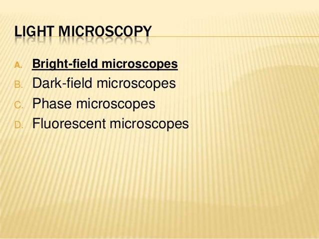 LIGHT MICROSCOPYA. Bright-field microscopesB. Dark-field microscopesC. Phase microscopesD. Fluorescent microscopes