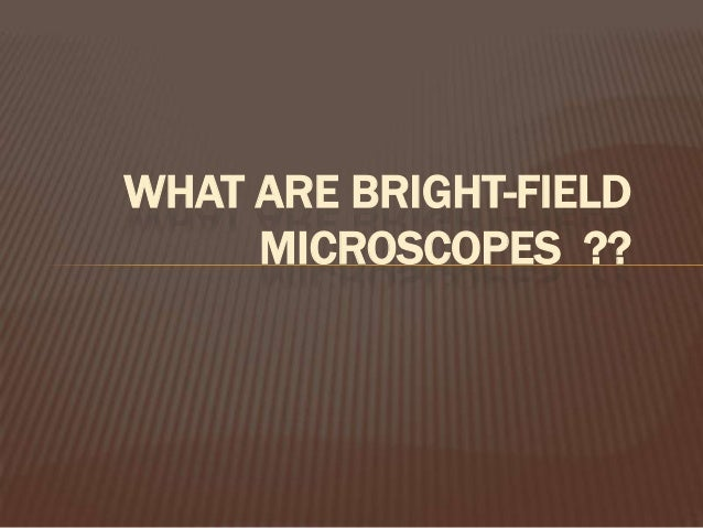 WHAT ARE BRIGHT-FIELDMICROSCOPES ??
