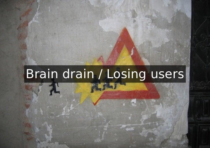 Brain drain / Losing users