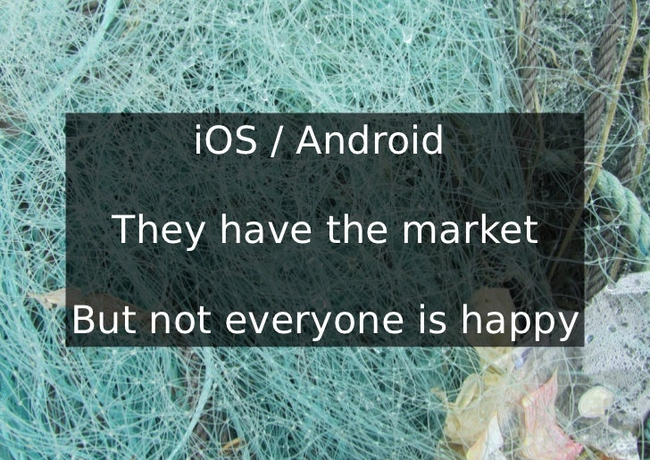 iOS / Android  They have the marketBut not everyone is happy