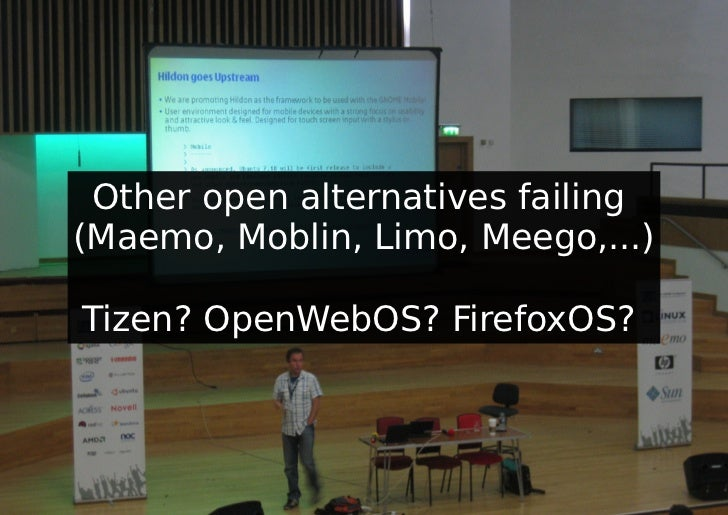 Other open alternatives failing(Maemo, Moblin, Limo, Meego,...)Tizen? OpenWebOS? FirefoxOS?