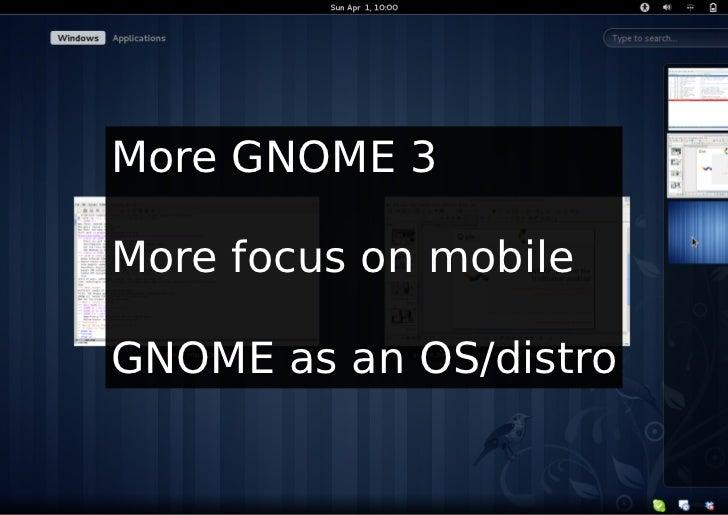 More GNOME 3More focus on mobileGNOME as an OS/distro