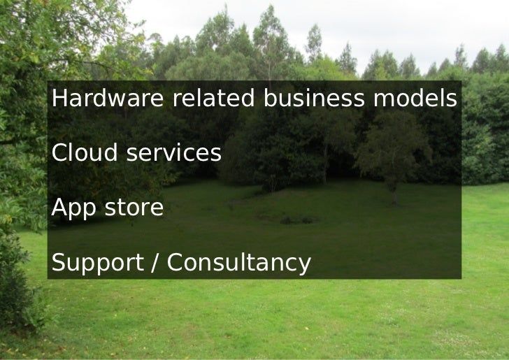 Hardware related business modelsCloud servicesApp storeSupport / Consultancy