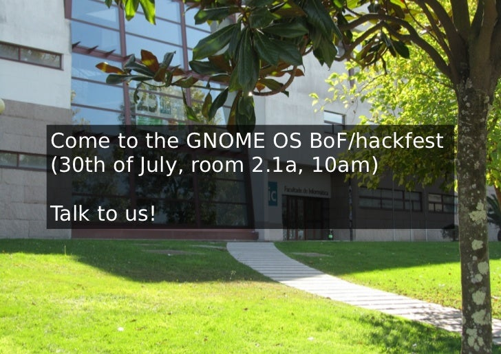 Come to the GNOME OS BoF/hackfest(30th of July, room 2.1a, 10am)Talk to us!