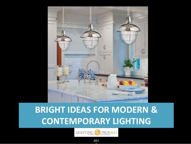 BRIGHT IDEAS FOR MODERN & CONTEMPORARY LIGHTING 201