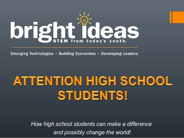 How high school students can make a difference and possibly change the world!