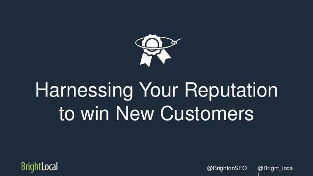 @Bright_loca@BrightonSEO Harnessing Your Reputation to win New Customers