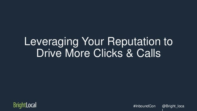 @Bright_loca#InboundCon Leveraging Your Reputation to Drive More Clicks & Calls