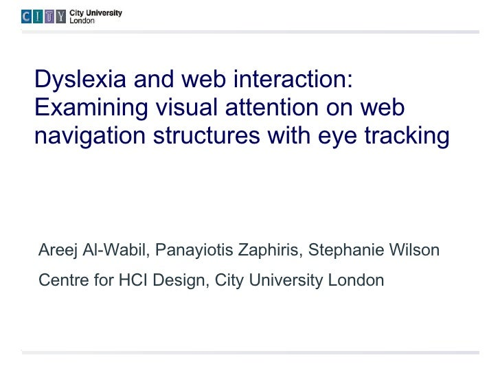 Dyslexia and web interaction:  Examining visual attention on web navigation structures with eye tracking Areej Al-Wabil, P...