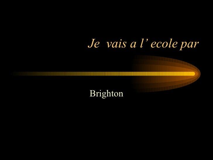 Je  vais a l' ecole par Brighton
