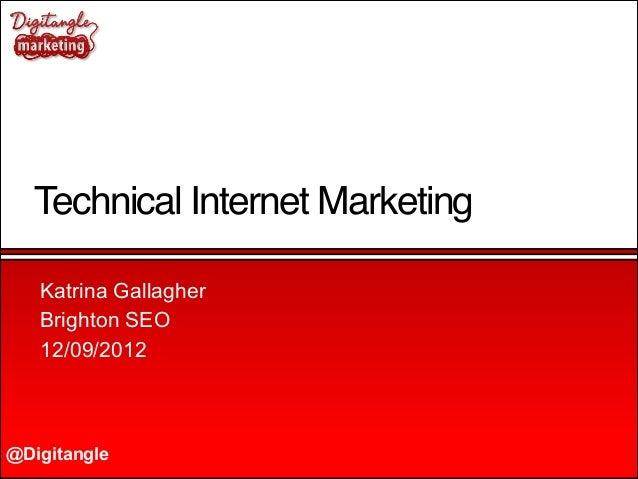 @Digitangle Technical Internet Marketing Katrina Gallagher Brighton SEO 12/09/2012