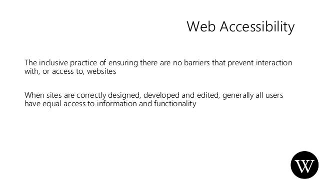 Web Accessibility The inclusive practice of ensuring there are no barriers that prevent interaction with, or access to, we...