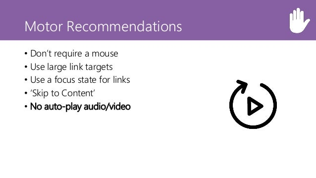 Motor Recommendations • Don't require a mouse • Use large link targets • Use a focus state for links • 'Skip to Content' •...