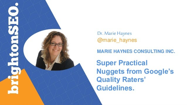 Dr. Marie Haynes @marie_haynes MARIE HAYNES CONSULTING INC. Super Practical Nuggets from Google's Quality Raters' Guidelin...