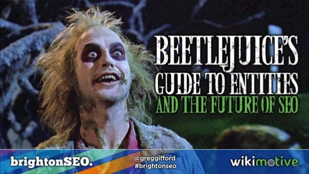 Beetlejuice's Guide to Entities and the Future of SEO Slide 1