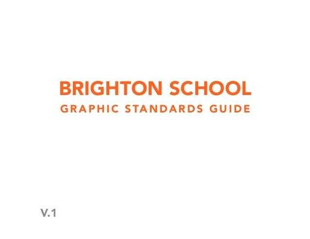 BRIGHTON SCHOOL      G R A P H I C S TA N D A R D S G U I D EV.1