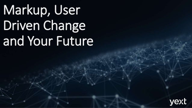 Markup, User Driven Change and Your Future