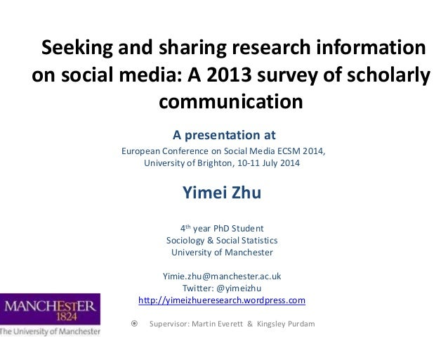 Seeking and sharing research information on social media: A 2013 survey of scholarly communication A presentation at Europ...