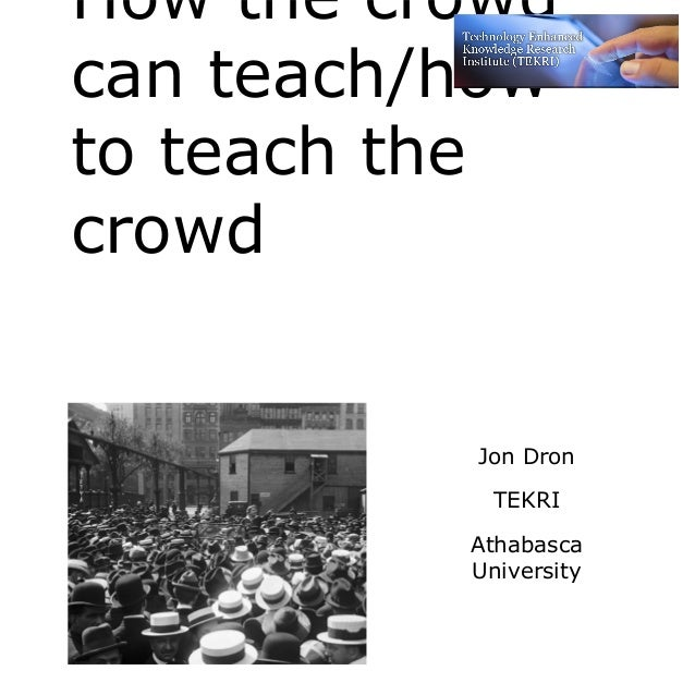 How the crowdcan teach/howto teach thecrowd          Jon Dron            TEKRI          Athabasca          University