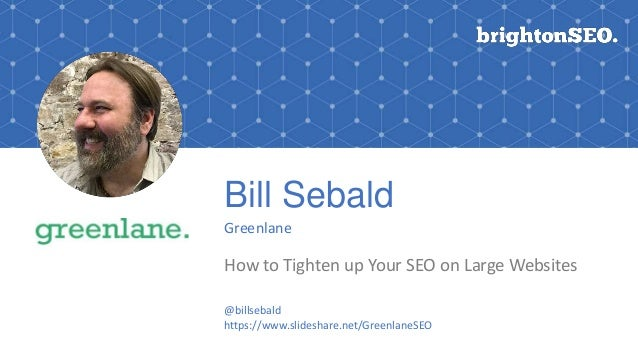 Bill Sebald Greenlane How to Tighten up Your SEO on Large Websites @billsebald https://www.slideshare.net/GreenlaneSEO