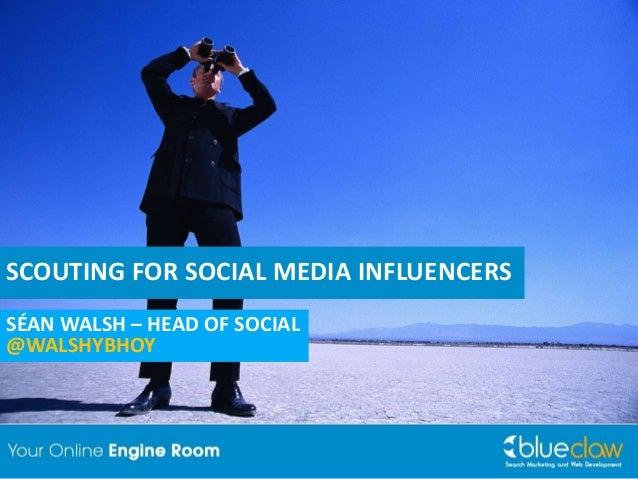 SCOUTING FOR SOCIAL MEDIA INFLUENCERSSÉAN WALSH – HEAD OF SOCIAL@WALSHYBHOY