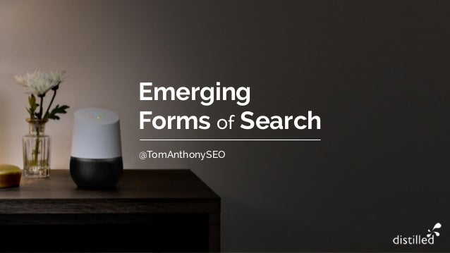 Emerging Forms of Search @TomAnthonySEO