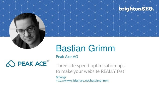 Bastian Grimm Peak Ace AG Three site speed optimisation tips to make your website REALLY fast! @basgr http://www.slideshar...
