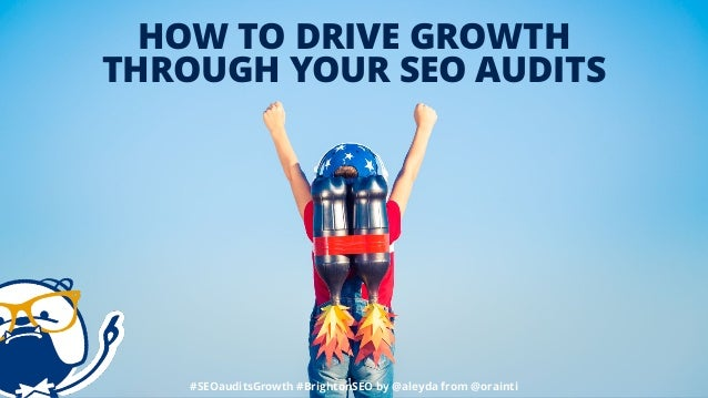 HOW TO DRIVE GROWTH THROUGH YOUR SEO AUDITS #SEOauditsGrowth #BrightonSEO by @aleyda from @orainti