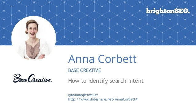 Anna Corbett BASE CREATIVE How to identify search intent @annaappenzeller http://www.slideshare.net/AnnaCorbett4