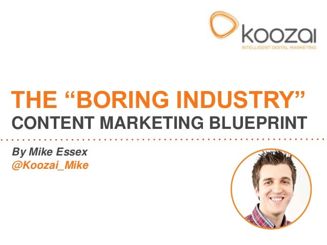"""By Mike Essex @Koozai_Mike THE """"BORING INDUSTRY"""" CONTENT MARKETING BLUEPRINT"""